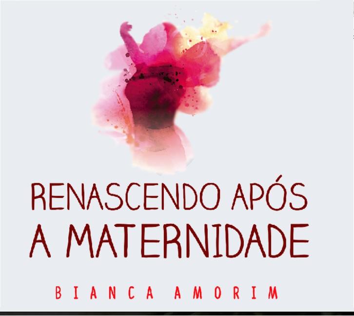 Renascendo após a Maternidade Bianca Amorim Psicóloga e Coach de mães